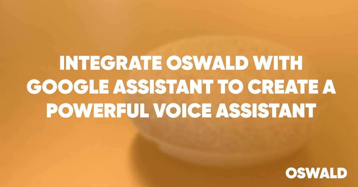 Integrate your Oswald chatbot with Google Assistant & Google Home