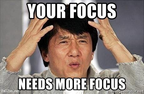 your focus needs more focus meme jacky chan