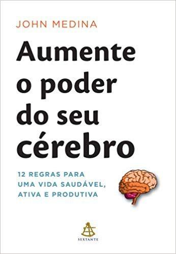 Aumente o Poder do Seu Cérebro, John Medina - Dica de Livro UX Design