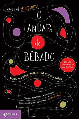 O Andar do Bêbado: Como o Acaso Determina Nossas Vidas, de Leonard Mlodinow - Dica de Livro UX Design