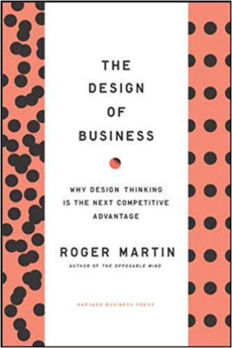 The Design of Business: Why Design Thinking is the Next Competitive Advantage, de Roger Martin