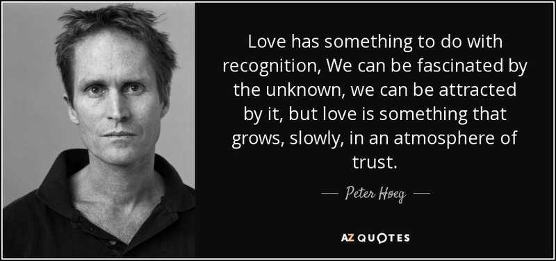 quote love has something to do with recognition we can be fascinated by the unknown we can peter heg 108 32 90 d983447ef73eea17b50c29d99d7c4cc6 800