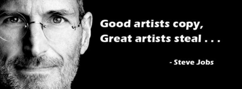 Quote by Steve Jobs - Good artists copy, great artists steal