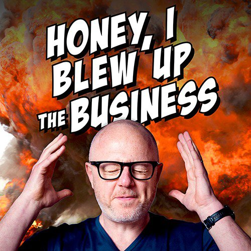 Honey, I Blew Up The Business cover image