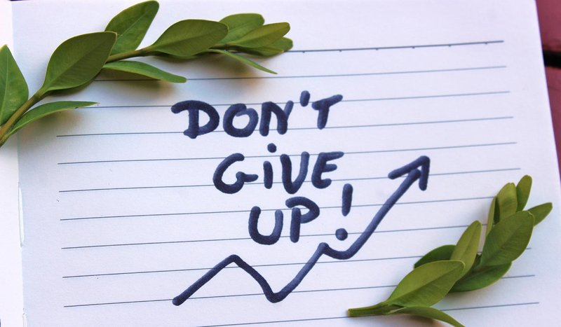 Don't give up easily