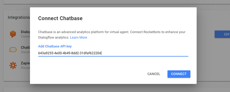 To enable the Dialogflow Chatbase Integration paste the API key by navigating to Settings > Chatbase > Connect, then paste the key and press connect again.