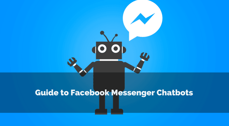 Guide to Facebook Messenger Chatbots