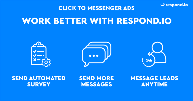 This is an image showing how Click to Messenger ads and respond.io work better together. Respond.io helps you qualify Messenger leads faster through automated surveys. Plus, we make it possible to send a higher volume of Facebook messages to leads and connect with them anytime you want.