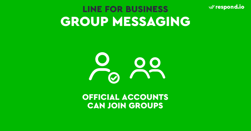 LINE Official Accounts can join group messaging but only one LINE Business account is allowed at one time.