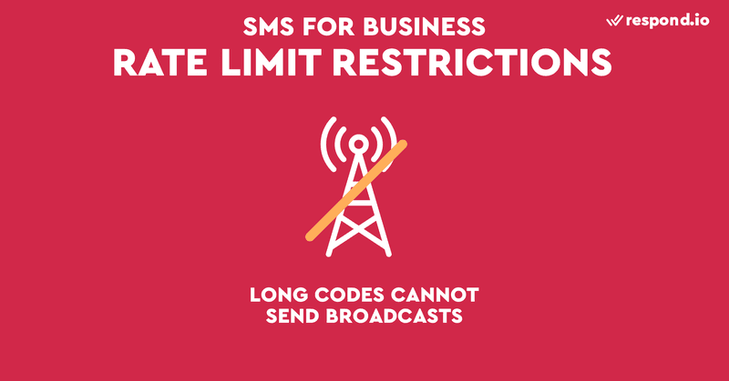 This is an image showing thevolume restrictions. Long codes are the most restrictive type of numbers when it comes to volume. They cannot be used to send broadcasts because it has a limit of 1 mesage per second. Read our blog post to learn how to send bulk business without violating carrier's regulations.