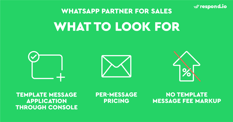 This is a picture that shows the things to look for when choosing a WhatsApp Partner for WhatsApp Sales. First, you should choose a WhatsApp Partner that allows you to apply for Template Messaging through its console. You should also go for a WhatsApp Partner that offers per-message WhatsApp Business API pricing. Lastly, you should avoid a WhatsApp Partner that impose a markup on Template Message fees.