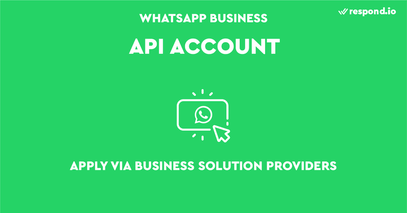 Businesses can only get a WhatsApp Business API account via WhatsApp Partners or Business Solution Providers (BSPs).