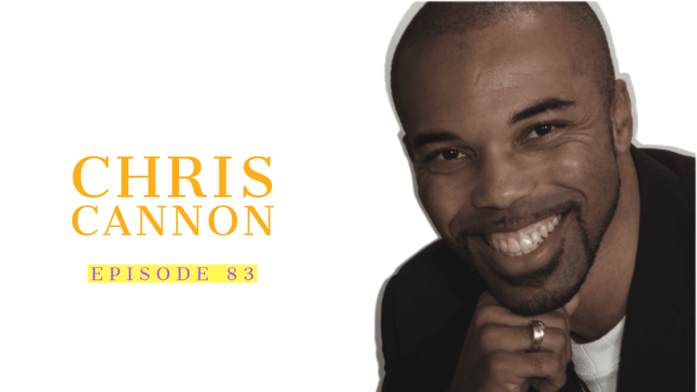 Chris Cannon: Empowering Men & Women | Ep 83