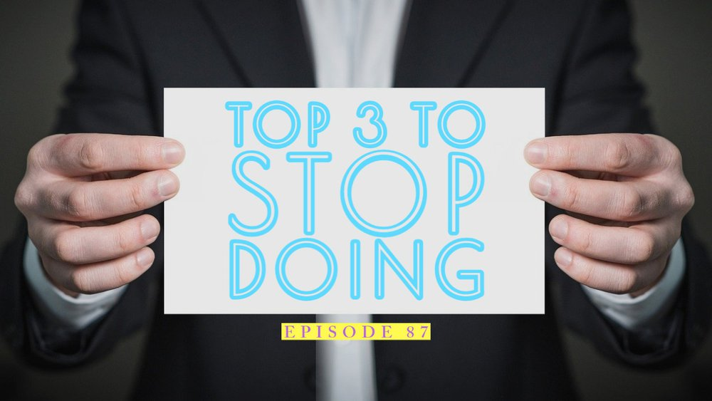 Top 3 Things To Stop Doing