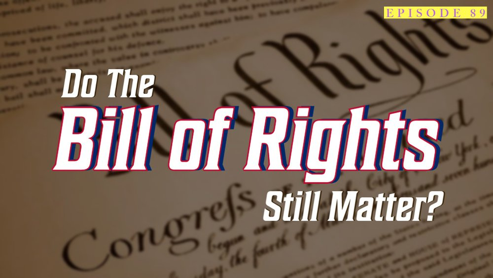Are The Bill of Rights here to stay?   Ep 89