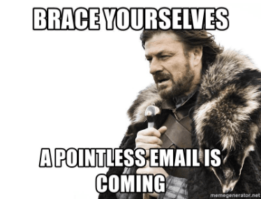 A Brace Yourselves meme announcing a pointless email is coming