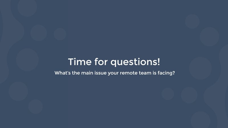 question what the main issue your remote team is facing