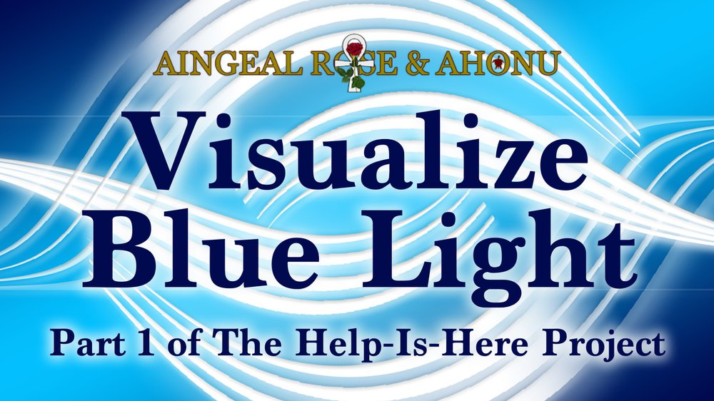 Help Is Here - Visualize Blue Light, with Aingeal Rose & Ahonu