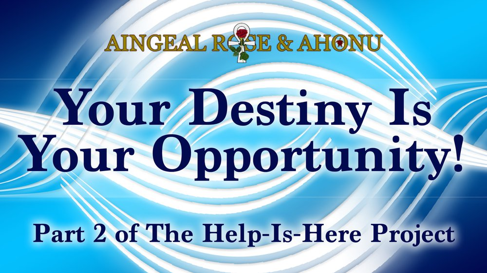 Your destiny is your opportunity - Aingeal Rose & Ahonu