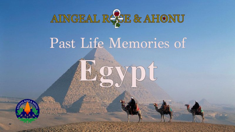 Past Life Memories of Egypt by Aingeal Rose & Ahonu