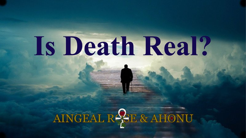 Is Death Real, by Aingeal Rose & Ahonu