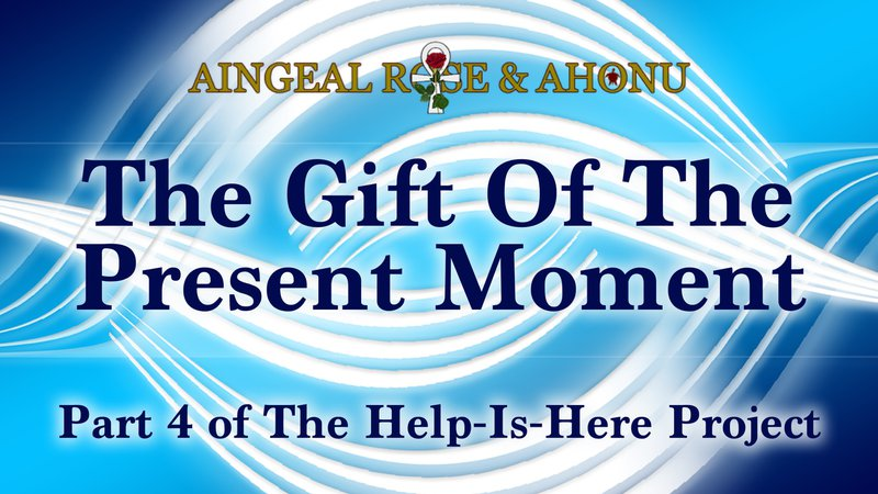 The Gift of The Present Moment - Aingeal Rose & Ahonu