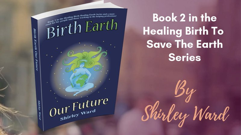 Birth, Earth, Our Future by Shirley Ward