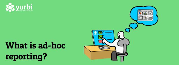 What is ad-hoc reporting?
