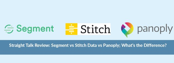 Straight Talk Review: Segment vs Stitch Data vs Panoply;  What's the Difference?