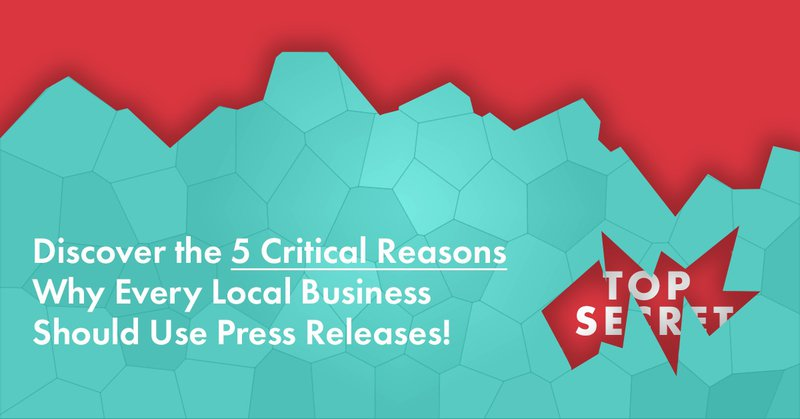 Discover the 5 critical reasons why every local business should use a press release