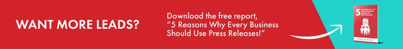 "want more leads? download the free report, ""5 Reasons Why Every Business Should Use Press Releases!"""