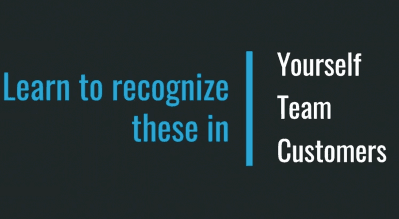 Learn to recognize these in yourself, your team and your customers
