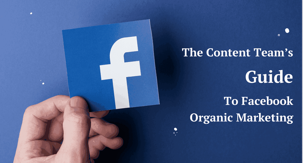 "Visual for ""The Content Team's Guide to Facebook Organic Marketing"""