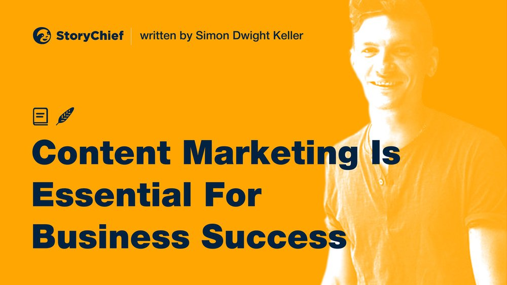 Why Content Marketing Is Essential for Business Success in 2021