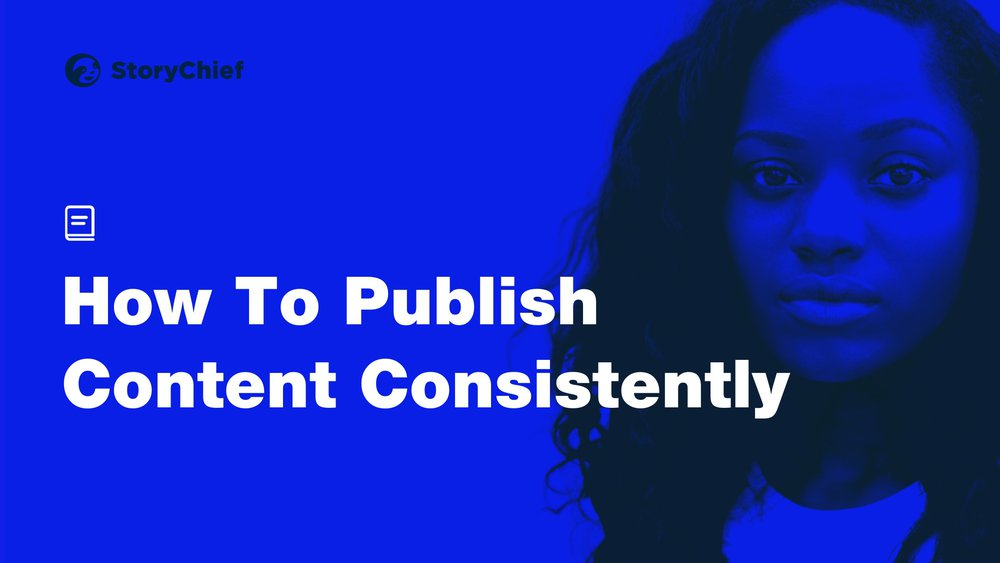 How a Content Marketing Platform Helps Your Team Publish Consistently