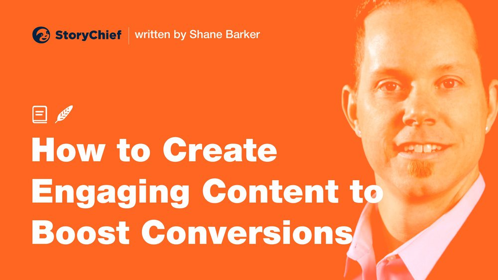 How to Create Engaging Content to Boost Conversions