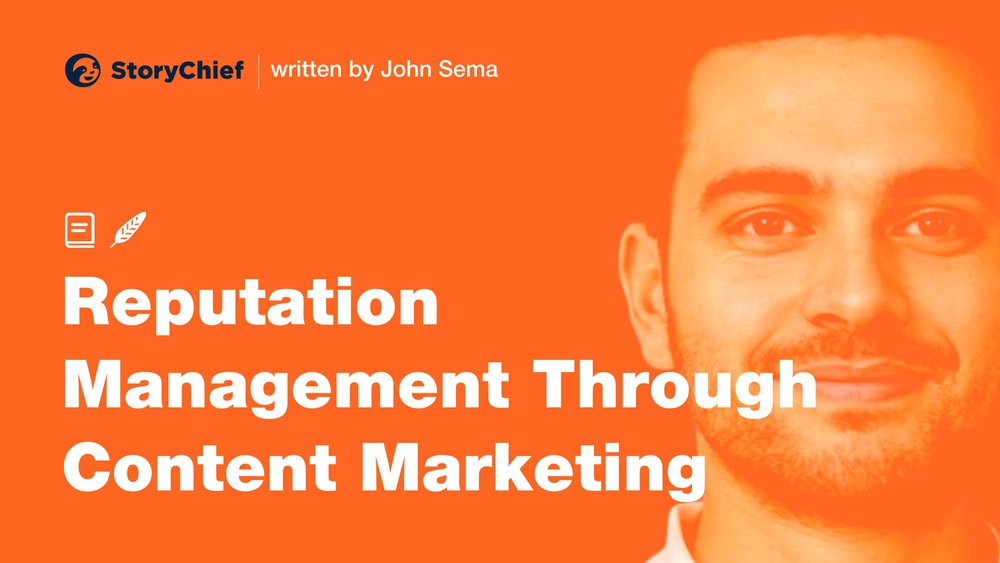 Reputation Management: How to Stay In Good Standing with Your Audience Using Content Marketing