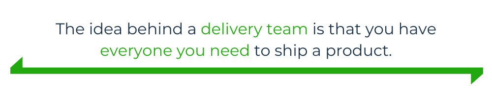 """An image of text that says """"The idea behind a delivery team is that you have everyone you need to ship a product."""""""