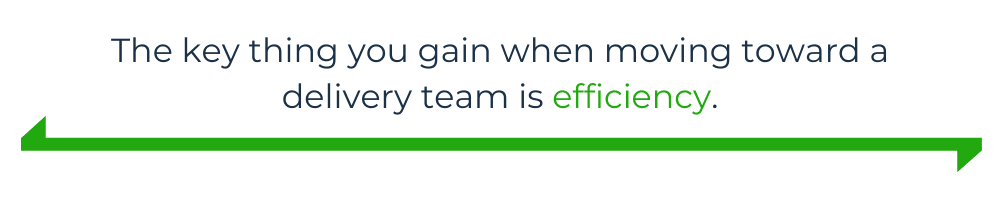 """An image of text that says """"The key thing you gain when moving toward a delivery team is efficiency."""""""