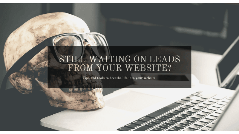 Still Waiting on Leads from your Website?
